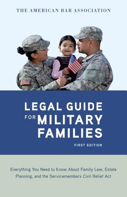 Image for The American Bar Association Legal Guide for Military Families: Everything You Need to Know about Family Law, Estate Planning, and the Servicemembers Civil Relief Act
