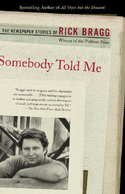 Image for Somebody Told Me: The Newspaper Stories of Rick Bragg