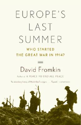 Europe's Last Summer: Who Started the Great War in 1914?, David Fromkin