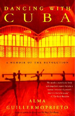 Dancing with Cuba: A Memoir of the Revolution, Guillermoprieto, Alma