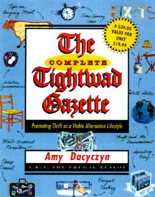 Complete Tightwad Gazette : Promoting Thrift As a Viable Alternative Lifestyle, AMY DACYCZYN