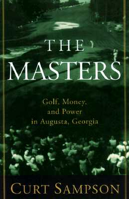 Image for The Masters: Golf, Money, and Power in Augusta, Georgia