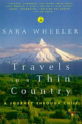 Travels in a Thin Country: A Journey Through Chile (Modern Library), Sara Wheeler
