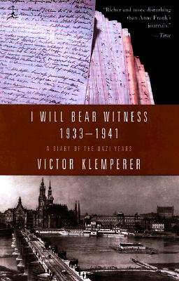 I Will Bear Witness: A Diary of the Nazi Years, 1933-1941, Klemperer, Victor