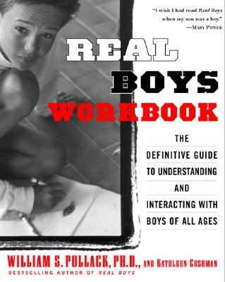 Real Boys Workbook: The Definitive Guide to Understanding and Interacting With Boys of All Ages, Pollack, William;Cushman, Kathleen