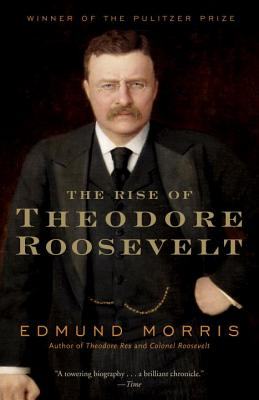 The Rise of Theodore Roosevelt (Modern Library Paperbacks), Edmund Morris