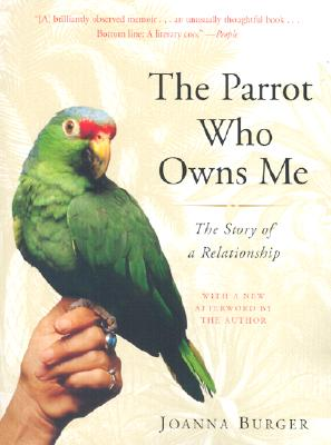 The Parrot Who Owns Me: The Story of a Relationship, Burger, Joanna