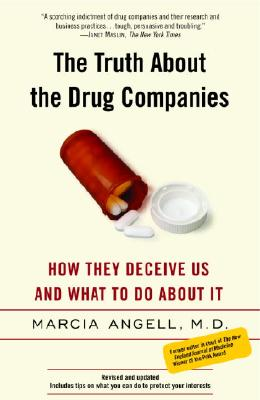 The Truth About the Drug Companies: How They Deceive Us and What to Do About It, Angell, Marcia