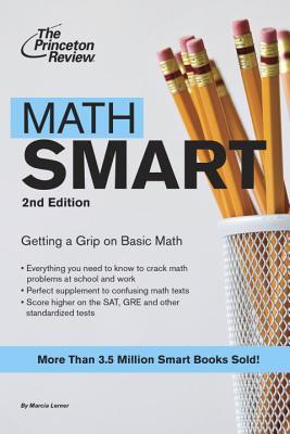 Math Smart : Getting a Grip on Basic Math, MARCIA LERNER, PRINCETON REVIEW (COR)