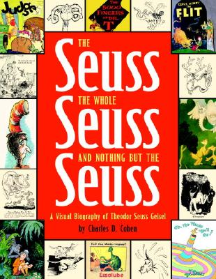 The Seuss, the Whole Seuss and Nothing But the Seuss: A Visual Biography of Theodor Seuss Geisel, Charles D. Cohen