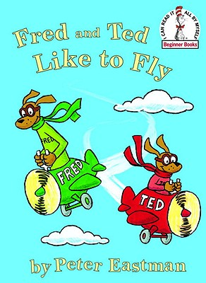 Fred and Ted Like to Fly (Beginner Books), Peter Eastman