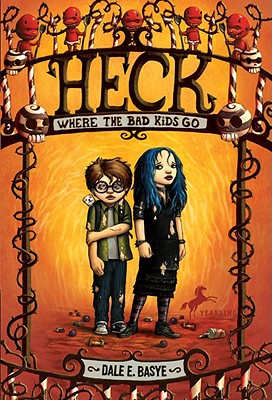 Heck: Where the Bad Kids go, Basye, Dale E.