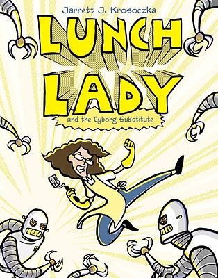 Image for Lunch Lady and the Cyborg Substitute: Lunch Lady #1