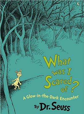WHAT WAS I SCARED OF?: A GLOW-IN-THE-DARK ENCOUNTER, SEUSS, DR.