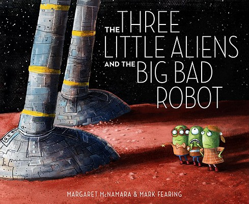 The Three Little Aliens and the Big Bad Robot, McNamara, Margaret
