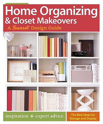 Image for Home Organizing & Closet Makeovers: A Sunset Design Guide: Inspiration + Expert Advice (Sunset Design Guides)