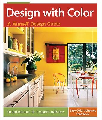 Design with Color: A Sunset Design Guide, Karen Templer, Editors of Sunset Books
