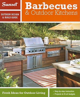 Image for Sunset Outdoor Design & Build: Barbecues & Outdoor Kitchens: Fresh Ideas for Outdoor Living (Sunset Outdoor Design & Build Guides)