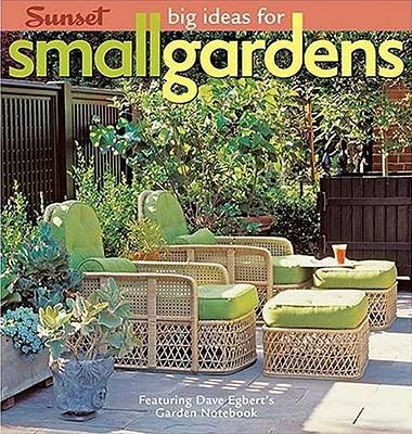 Big Ideas for Small Gardens: Featuring Dave Egbert's Garden Notebook, Dave Egbert; Emily Young