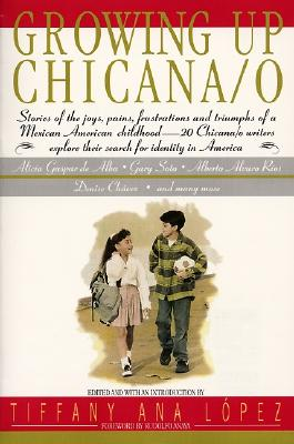 Growing Up Chicana/O, TIFFANY ANA LOPEZ