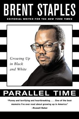 PARALLEL TIME : GROWING UP IN BLACK AND, BRENT STAPLES