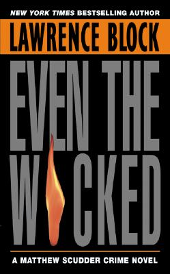 Even the Wicked: A Matthew Scudder Novel, LAWRENCE BLOCK