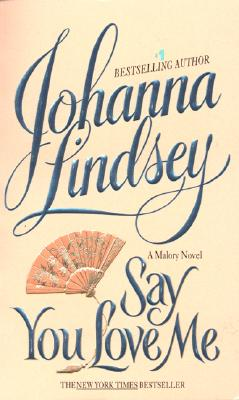 Say You Love Me (Bk 5 Mallory Family), Johanna Lindsey