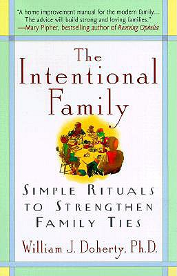 The Intentional Family: Simple Rituals to Strengthen Family Ties, Doherty, William J.