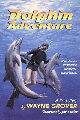 Dolphin Adventure:: A True Story, Wayne Grover