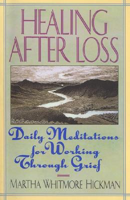 HEALING AFTER LOSS: DAILY MEDITATIONS FOR WORKING THROUGH GRIEF, HICKMAN, MARTHA WHITMORE