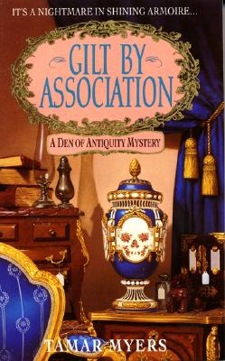 Gilt by Association : A Den of Antiquity Mystery, TAMAR MYERS