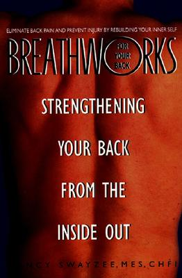 BREATHWORKS FOR YOUR BACK : STRENGTHENIN, NANCY L. SWAYZEE