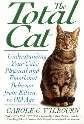 Image for The Total Cat: Understanding Your Cat's Physical and Emotional Behavior from Kitten to Old Age