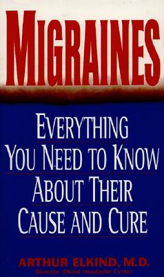Image for Migraines : Everything You Need to Know About Their Cause and Cure