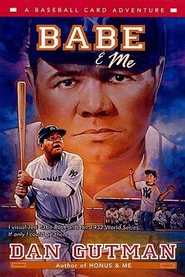 "Babe & Me: A Baseball Card Adventure, ""Gutman, Dan"""