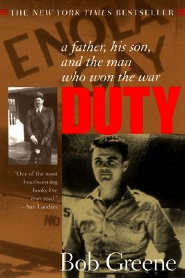 Duty : A Father, His Son and the Man Who Won the War, Greene,Bob