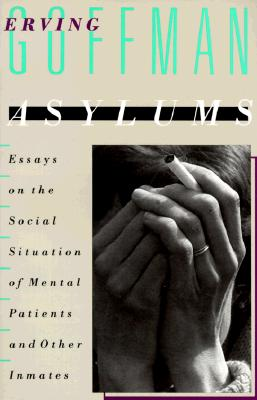 Image for Asylums: Essays on the Social Situation of Mental Patients and Other Inmates