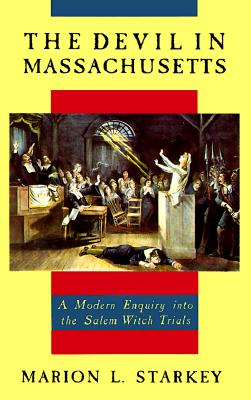 The Devil in Massachusetts: A Modern Enquiry into the Salem Witch Trials, Starkey, Marion L.