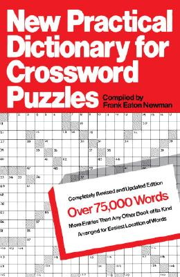 New Practical Dictionary for Crossword Puzzles: More Than 75,000 Answers to Definitions, Newman, Frank Eaton