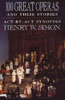 100 Great Operas and Their Stories, Simon, Henry W.
