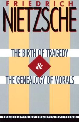 The Birth of Tragedy & The Genealogy of Morals, Friedrich Nietzsche