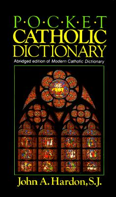 Pocket Catholic Dictionary: Abridged Edition of Modern Catholic Dictionary, Hardon, John