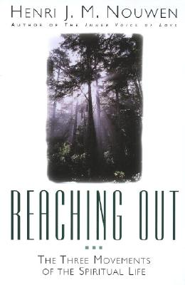 Reaching Out: The Three Movements of the Spiritual Life, Nouwen, Henri J.M.