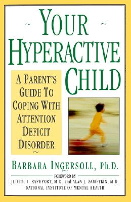 Your Hyperactive Child: A Parent's Guide to Coping With Attention Deficit Disorder, Ingersoll, Barbara D.