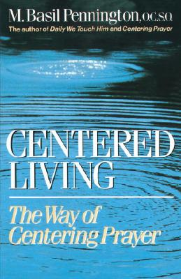 Centered Living: The Way of Centering Prayer, Basil Pennington O.C.S.O.