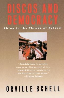 Discos and Democracy: China in the Throes of Reform, Schell, Orville