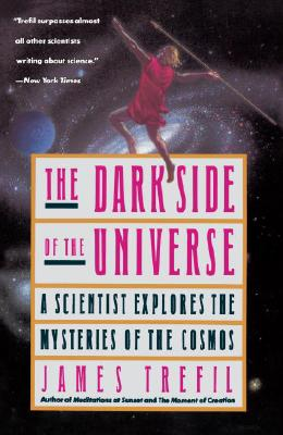 The Dark Side of the Universe: A Scientist Explores the Mysteries of the Cosmos, Trefil, James