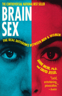 Brain Sex: The Real Difference Between Men and Women, Anne Moir; David Jessel