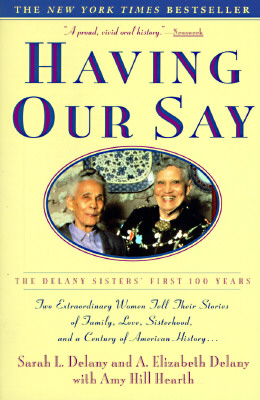 Having Our Say: The Delany Sisters' First 100 Years, Sarah L. Delany; A. Elizabeth Delany; Amy Hill Hearth