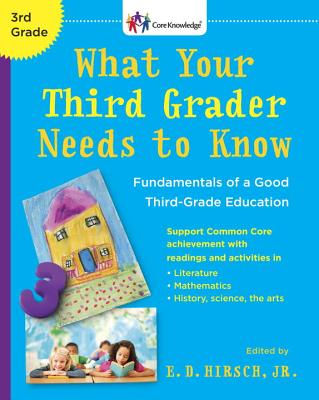 What Your Third Grader Needs to Know (Revised Edition): Fundamentals of a Good Third-Grade Education (Core Knowledge Series), E.D. Hirsch Jr.